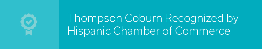 Thompson Coburn Recognized by Hispanic Chamber of Commerce